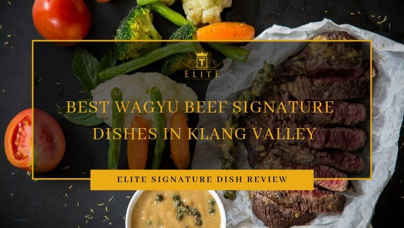 ELITE Review: Best Wagyu Beef Dishes in Klang Valley, Malaysia