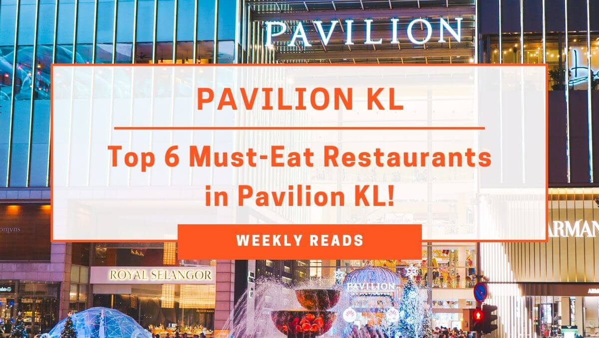 Top 6 Restaurants You Must Visit When in Pavilion KL!