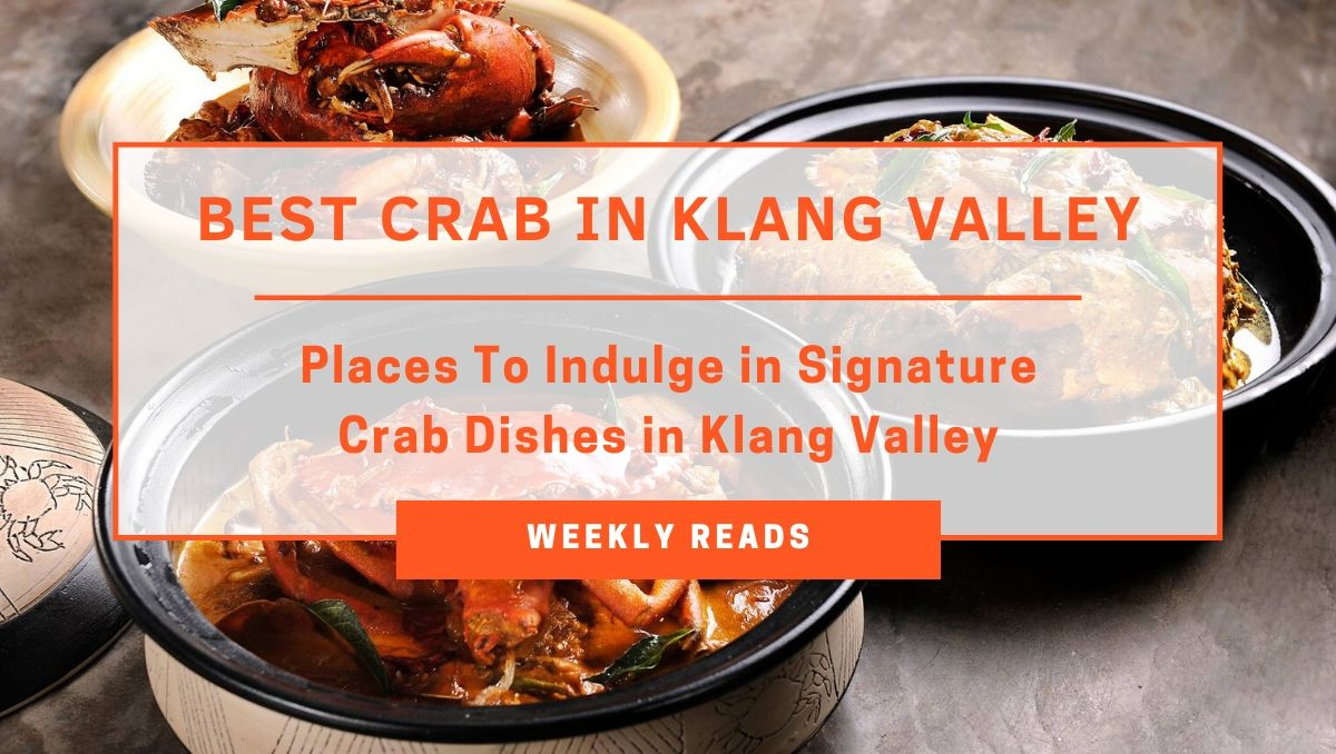 Places to Indulge in Signature Crab Dishes in Klang Valley