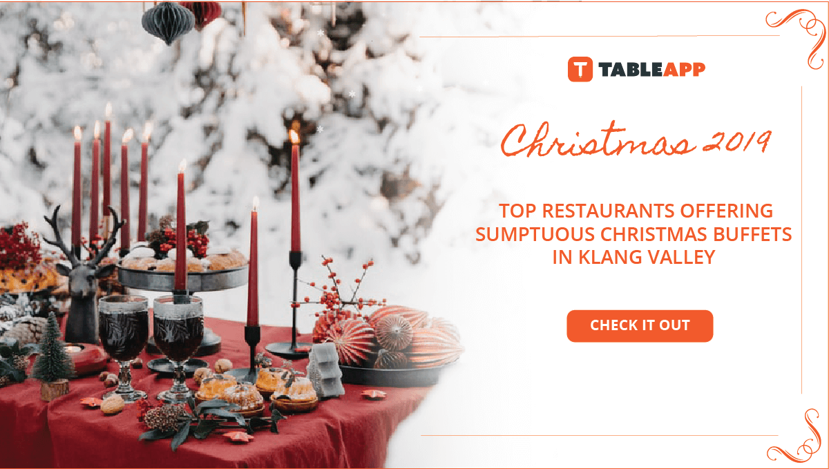 Top Sumptuous Buffets in KL and PJ for Christmas 2019 Celebration!