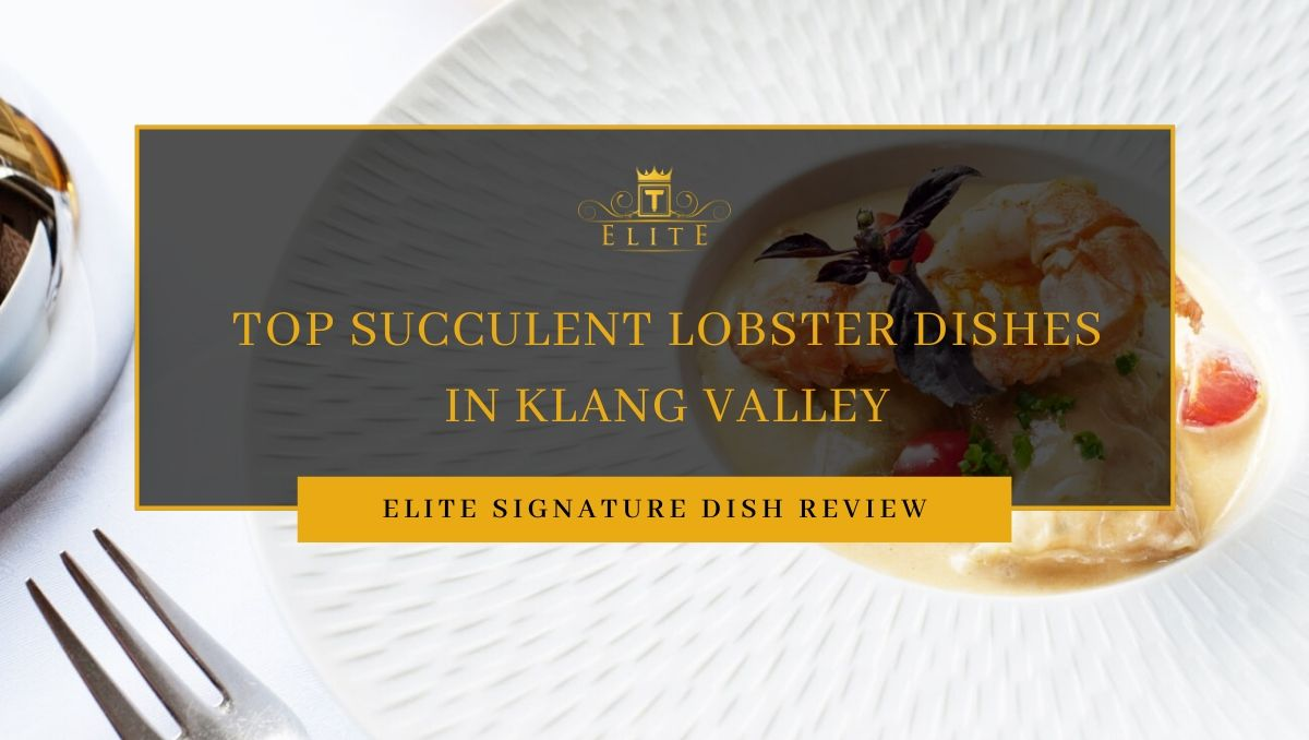 ELITE Review: Top Succulent Lobster Dishes in Klang Valley