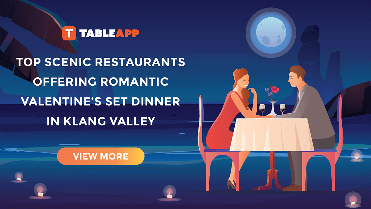 Top Scenic Restaurants with Romantic Valentine's Set Dinner in Klang Valley