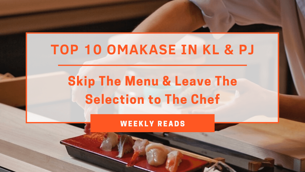 TABLEAPP Weekly Reads - Top 10 Omakase in KL & PJ That Will Blow Your Mind