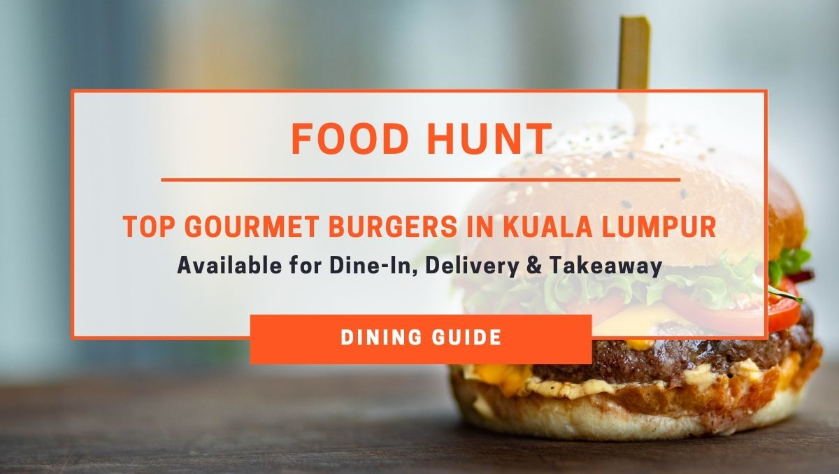 Top Gourmet Burgers In Kuala Lumpur (Available for Dine-In, Delivery and Takeaway)