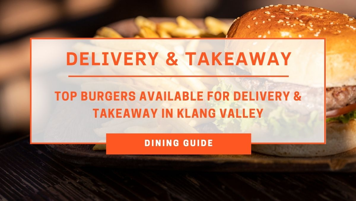 Delicious Burgers Available For Delivery & Takeaway in Klang Valley